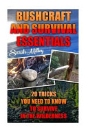 Bushcraft and Survival Essentials 20 Tricks You Need to Know to Survive in the Wilderness PDF