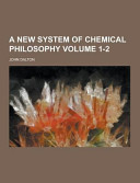 A New System Of Chemical Philosophy Volume 1 2