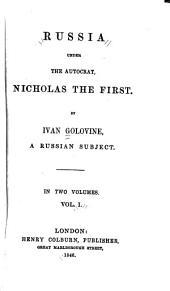 Russia under the autocrat, Nicholas the First: Volume 1