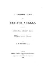 Illustrated Index of British Shells: Containing Figures of All the Recent Species, with Names and Other Information
