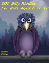 200 Silly Riddles for Kids Aged 6 to 12
