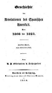 Die Geschichte der Spanischen Monarchie von 1810 bis 1823: ¬Theil 4, Geschichte der Revolutionen des Spanischen Amerika's ; Theil 2, Von 1814 bis 1823, Band 4
