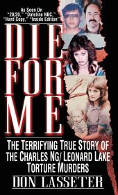 Die For Me: The Terrifying True Story of the Charles Ng/Leonard Lake Torture Murders