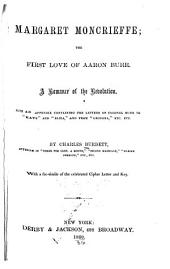 Margaret Moncrieffe; the First Love of Aaron Burr: A Romance of the Revolution