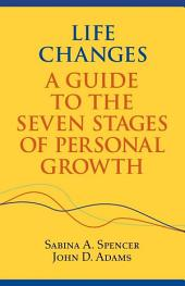 Life Changes: A Guide to the Seven Stages of Personal Growth