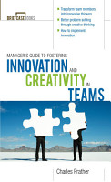 The Manager s Guide to Fostering Innovation and Creativity in Teams PDF