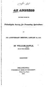 An Address Delivered Before the Philadelphia Society for Promoting Agriculture: at Its Anniversary Meeting, January 19, 1819