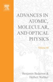 Advances in Atomic, Molecular, and Optical Physics: Volume 45