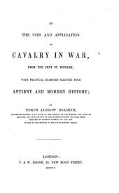 On the Uses and Application of Cavalry in War: From the Text of Bismark, with Practical Examples Selected from Antient and Modern History