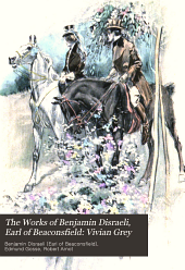 The Works of Benjamin Disraeli, Earl of Beaconsfield: Vivian Grey