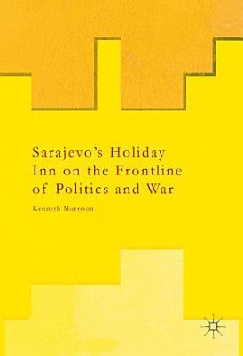 Sarajevo   s Holiday Inn on the Frontline of Politics and War