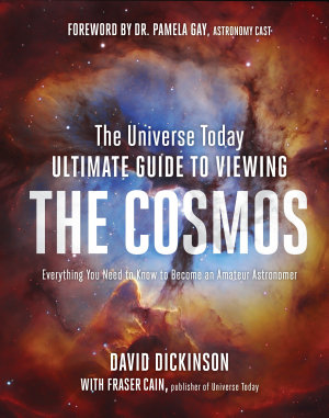 The Universe Today Ultimate Guide to Viewing The Cosmos