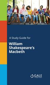 A Study Guide for William Shakespeare's Macbeth