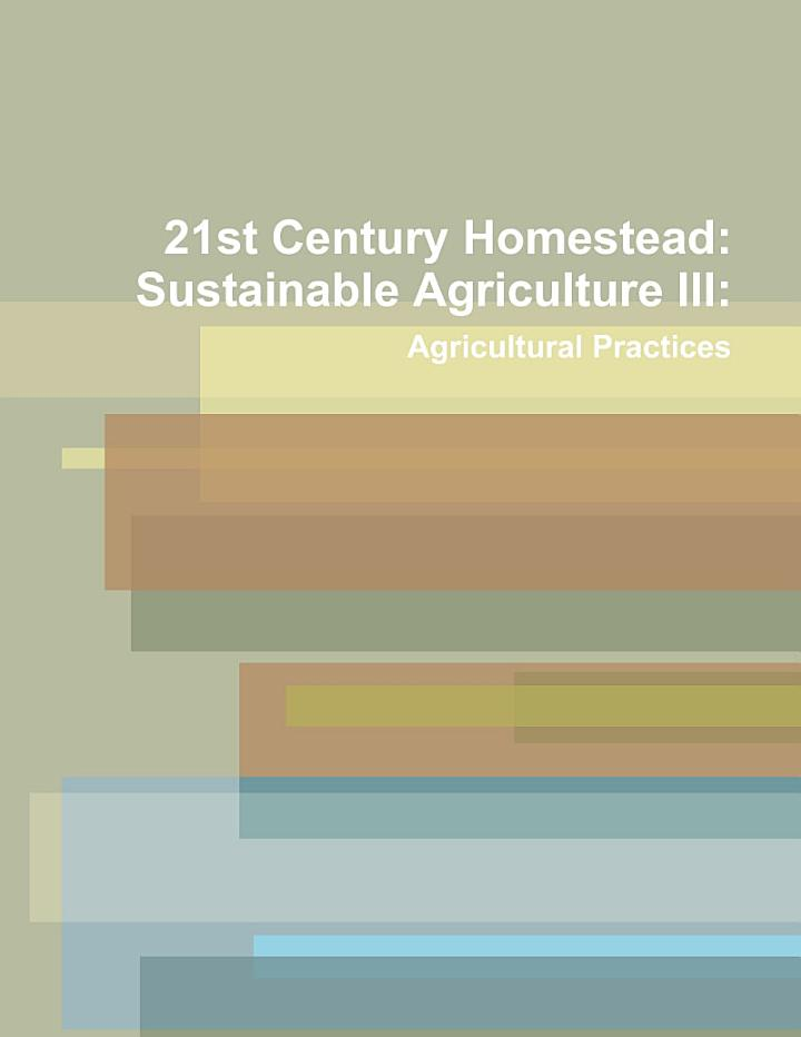21st Century Homestead: Sustainable Agriculture III: Agricultural Practices