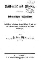 Arithmetik und Algebra: nebst einer systematischen Abhandlung der juristischen, politischen, kameralistischen, so wie der im Leben überhaupt vorkommenden praktischen Rechnungen