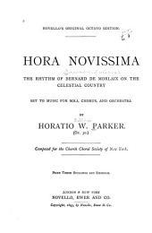 Hora Novissima: The Rhythm of Bernard de Morlaix on the Celestial Country. Set to Music for Soli, Chorus and Orchestra. Op. 30