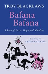 Bafana Bafana: A Story of Soccer, Magic and Mandela