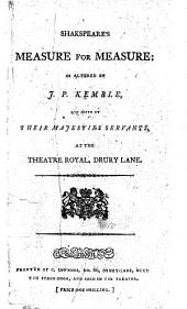Shakspeare's Measure for Measure: as altered by J. P. Kemble, and acted by their Majesties Servants at the Theatre Royal, Drury Lane