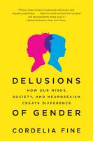 Delusions of Gender  How Our Minds  Society  and Neurosexism Create Difference PDF