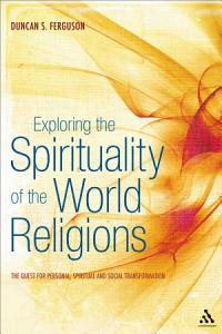 Exploring the Spirituality of the World Religions Book