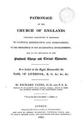 Patronage of the Church of England: concisely considered in reference to national reformation and improvement [&c.].