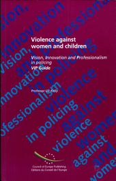 Violence Against Women and Children: Vision, Innovation and Professionalism in Policing ; VIP Guide, Volume 795