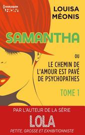 Samantha T1 - ou Le chemin de l'amour est pavé de psychopathes