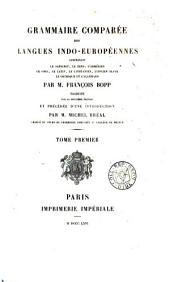 Grammaire comparée des làngues indo-européennes comprenant le sanscrit, le zend, l'arménien, le grec, le latin, le lithuanien, l'ancien slave, le gothique et l'allemand: Volume1