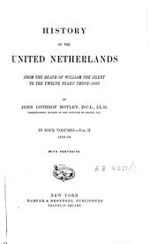 History of the United Netherlands: From the Death of William the Silent to the Twelve Year's Truce--1609, Volume 2
