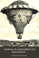 Leitfaden der luftschiffahrt und flugtechnik in gemeinverst  ndlicher darstellung und mit besonderer ber  cksichtigung der historischen entwicklung PDF
