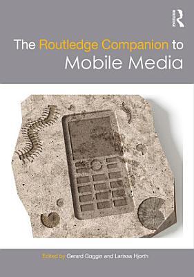 The Routledge Companion to Mobile Media