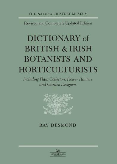 Dictionary Of British And Irish Botantists And Horticulturalists Including plant collectors  flower painters and garden designers PDF