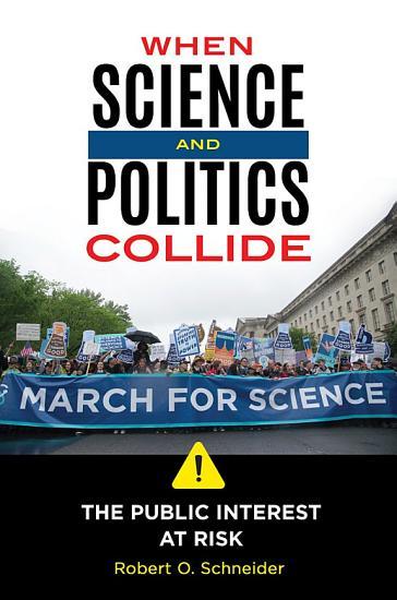When Science and Politics Collide  The Public Interest at Risk PDF