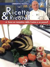Ricette & Ricordi - 4.: Sono un romantico della Cucina o un pazzo?