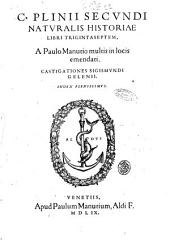 C. Plinii Secundi Naturalis historiae libri trigintaseptem, a Paulo Manutio multis in locis emendati. Castigationes Sigismundi Gelenij. Index plenissimus