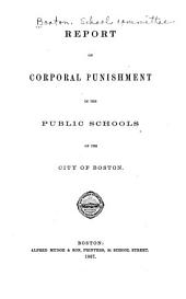 Report on Corporal Punishment in the Public Schools of the City of Boston