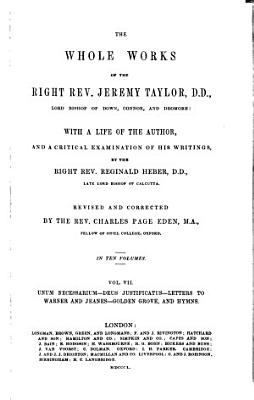 The Whole Works of the Right Rev  Jeremy Taylor      Unum necessarium  Deus justificatus  Letters to Warner and Jeanes  Golden grove  and Festival hymns PDF