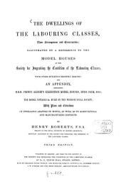The dwellings of the labouring classes, Their Arrangement and Construction; Illustrated by a reference to the Model Houses of the Society for Improving the Condition of the Labouring Classes, with other buildings recently erected: and an appendix containing H. R. H. Prince Albert's Exhibition Model Houses, Hyde Park, 1851; the model cottages & c. built by the Windsor Royal Society: With Plans and Elevations of dwellings adapted to towns, as well as to agricultural and manufacturing districts