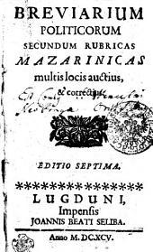BREVIARIUM POLITICORUM SECUNDUM RUBRICAS MAZARINICAS: multis locis auctius, & correctius