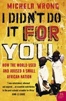 I Didn   t Do It For You  How the World Used and Abused a Small African Nation  Text Only  PDF