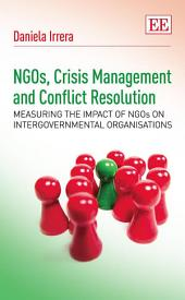 NGOs, Crisis Management and Conflict Resolution: Measuring the Impact of NGOs on Intergovernmental Organisations