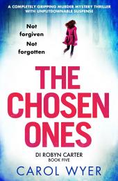 The Chosen Ones: A completely gripping murder mystery thriller with unputdownable suspense
