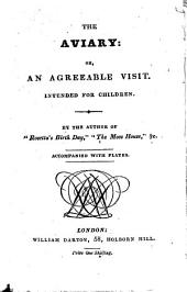The Aviary: Or, An Agreeable Visit: Intended for Children
