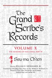 The Grand Scribe's Records: Volume X: The Memoirs of Han China, Part 3