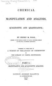 Chemical manipulation and analysis qualitative and quantitative: Part I. Manipulation and qualitative analysis, Part 1