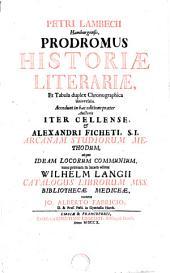 Petri Lambecii Prodromus historiae literariae, et Iter cellense: Alexandri Fichet S. I. Arcana studiorum methodus, et Idea locorum communium. Gvilelmi Langii Catalogus Mss. codicum bibl. mediceae