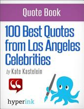 100 Best Quotes from Los Angeles' Celebrities