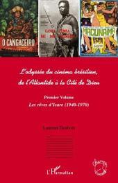 L'odyssée du cinéma brésilien: De l'Atlantide à la Cité de Dieu - (Premier volume) Les rêves d'Icare (1940 - 1970)