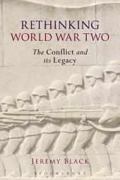 Rethinking World War Two: The Conflict and its Legacy