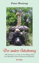 Der andere Jakobsweg  Unterwegs auf 1000 Jahren Geschichte     1600 Kilometer zu Fu   auf den Pilgerstra  en des Mittelalters durch Frankreich und Spanien PDF